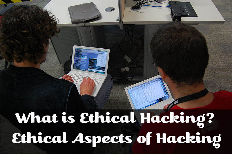 What is Ethical Hacking Ethical Aspects of Hacking